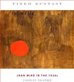 Fixed Ecstasy : Joan Miró in the 1920s, Palermo, Charles, 0271029722