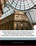 Bemerkungen Zur Ãœbertragung Des Epithetons Bei Den Drei Grossen Griechischen Tragikern (German Edition), Hermann Hoffmann, 1141099721