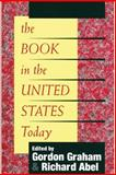 The Book in the United States Today, Abel, Richard, 1560009721