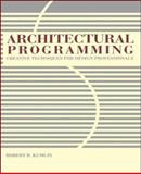 Architectural Programming : Creative Techniques for Design Professionals, Kumlin, Robert R., 0070359725