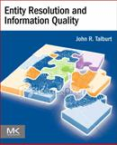 Entity Resolution and Information Quality, Talburt, John R., 0123819725
