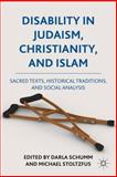 Disability in Judaism, Christianity, and Islam : Sacred Texts, Historical Traditions, and Social Analysis, Schumm, Darla and Stoltzfus, Michael, 0230119727