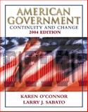 American Government : Continuity and Change 2004, O'Connor, Karen and Sabato, Larry J., 0321129725