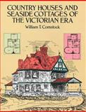 Country Houses and Seaside Cottages of the Victorian Era, William T. Comstock, 0486259722