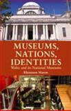 Museums, Nations, Identities : Wales and Its National Museums, Mason, Roger and Mason, Rhiannon, 0708319726