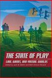 The State of Play : Law, Games, and Virtual Worlds, , 0814799728