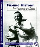 Filming History : The Memoirs of John Turner Newsreel Cameraman, Turner, John Alan and Turner, John, 0901299723