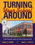 Turning Your School Around : A Self-Guided Audit for School Improvement, Barr, Robert D. and Yates, Debra L., 1934009725