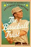 The Baseball Trust : A History of Baseball's Antitrust Exemption, Banner, Stuart, 0199389721