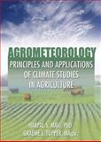 Agrometeorology : Principles and Applications of Climate Studies in Agriculture, Mavi, H. S. and Tupper, Graeme J., 1560229721