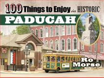 100 Things to Enjoy in Historic Paducah, Ro Morse, 1574329723