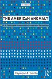The American Anomaly, Raymond A. Smith, 0415879728