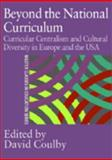 Beyond the National Curriculum : Curricular Centralism and Cultural Diversity in Europe and the USA, Coulby, David, 0750709723