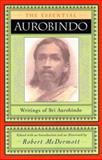 The Essential Aurobindo : Writings of Sri Aurobindo, Robert A. McDermott, Sri Aurobindo, 0970109725