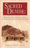 Sacred Demise : Walking the Spiritual Path of Industrial Civilzation's Collapse, Baker, 1440119724