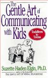 The Gentle Art of Communicating with Kids, Elgin, Suzette Haden, 047103973X