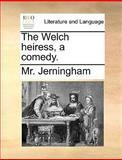 The Welch Heiress, a Comedy, Jerningham, 1170669735