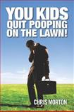 You Kids Quit Pooping on the Lawn!, Chris Morton, 1470019736