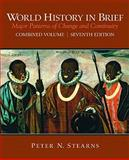 World History in Brief : Major Patterns of Change and Continuity, Combined Volume, Stearns, Peter N., 0205709737