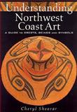 Understanding Northwest Coast Art, Cheryl Shearar, 0295979739
