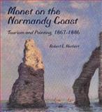 Monet on the Normandy Coast : Tourism and Painting, 1867-1886, Herbert, Robert L., 0300059736