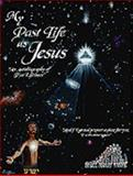 My Past Life as Jesus : An Autobiography of Two Lifetimes, Travis, Bruce Robert, 0615119735