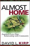 Almost Home : America's Love-Hate Relationship with Community, Kirp, David L., 0691049734