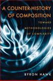 A Counter-History of Composition : Toward Methodologies of Complexity, Hawk, Byron, 0822959739