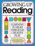 Growing up Reading : Learning to Read Through Creative Play, Hauser, Jill Frankel, 091358973X