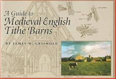 A Guide to Medieval English Tithe Barns 9780914339731