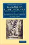 Sand-Buried Ruins of Khotan : Personal Narrative of a Journey of Archaeological and Geographical Exploration in Chinese Turkestan, Stein, M. Aurel, 1108069738
