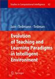 Evolution of Teaching and Learning Paradigms in Intelligent Environment, , 3540719733