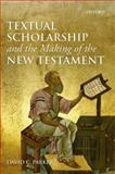 Textual Scholarship and the Making of the New Testament, Parker, David C., 0198709730