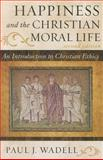 Happiness and the Christian Moral Life, Paul J. Wadell, 1442209739