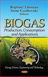 Biogas : Production, Consumption and Applications, Litonjua, Raphaël and Cvetkovski, Irene, 1614709734