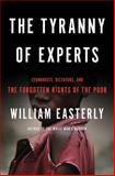 The Tyranny of Experts, William Easterly, 0465089739