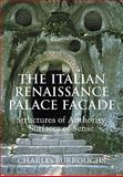 The Italian Renaissance Palace Fayade : Structures of Authority, Surfaces of Sense, Burroughs, Charles, 0521109736