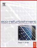 Eco-Refurbishment : A Guide to Saving and Producing Energy in the Home, Smith, Peter, 0750659734