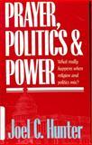 Prayer, Politics, and Power, Joel C. Hunter, 0842349731