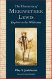The Character of Meriwether Lewis, Clay S. Jenkinson, 0982559739
