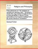 Free Strictures on an Address to Candid and Serious Men Tending to Refute the Arguments Brought Forward in That Pamphlet in Favour of the Restorati, Samuel Fisher, 1140859730