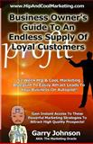 Business Owners Guide to an Endless Supply of Loyal Customers, Garry D Johnson, 1493539736
