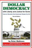 Dollar Democracy:with Liberty and Justice for Some, Peter Mathews, 1496059735