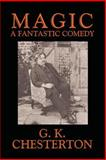Magic: a Fantastic Comedy in Three Acts, Chesterton, G. K., 1557429731