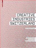 Creative Industries Switzerland : Facts ¿ Models ¿ Culture, Weckerle, Christoph and Gerig, Manfred, 3764379731
