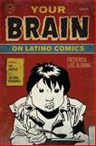 Your Brain on Latino Comics : From Gus Arriola to Los Bros Hernandez, Aldama, Frederick Luis, 0292719736