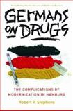 Germans on Drugs : The Complications of Modernization in Hamburg, Stephens, Robert, 047206973X