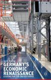 Germany's Economic Renaissance : Lessons for the United States, Ewing, Jack, 1137349735
