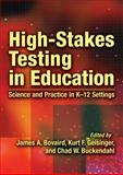 High-Stakes Testing in Education : Science and Practice in K-12 Settings, Bovaird, James A. and Geisinger, Kurt F., 1433809737