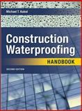 Construction Waterproofing Handbook, Kubal, Michael T., 0071489738
